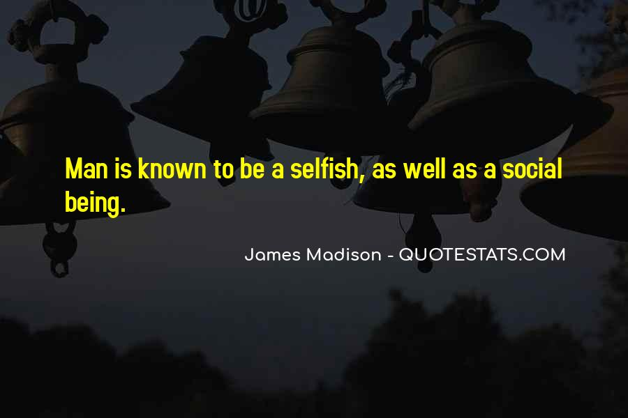 Quotes About Selfish Man #781928