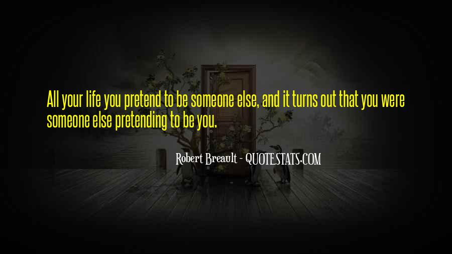 Quotes About Pretending To Be What You're Not #64529