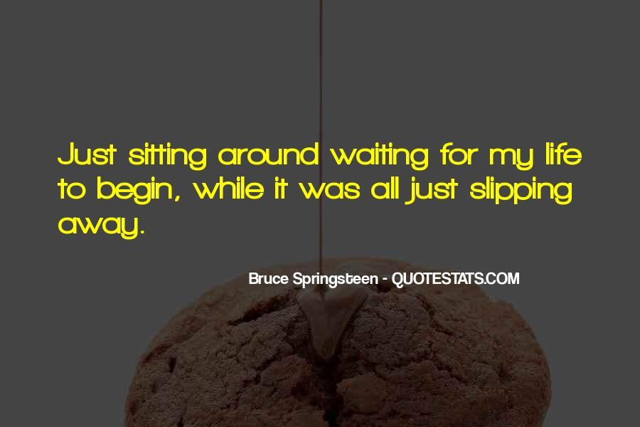 Quotes About Life Slipping Away #1864232