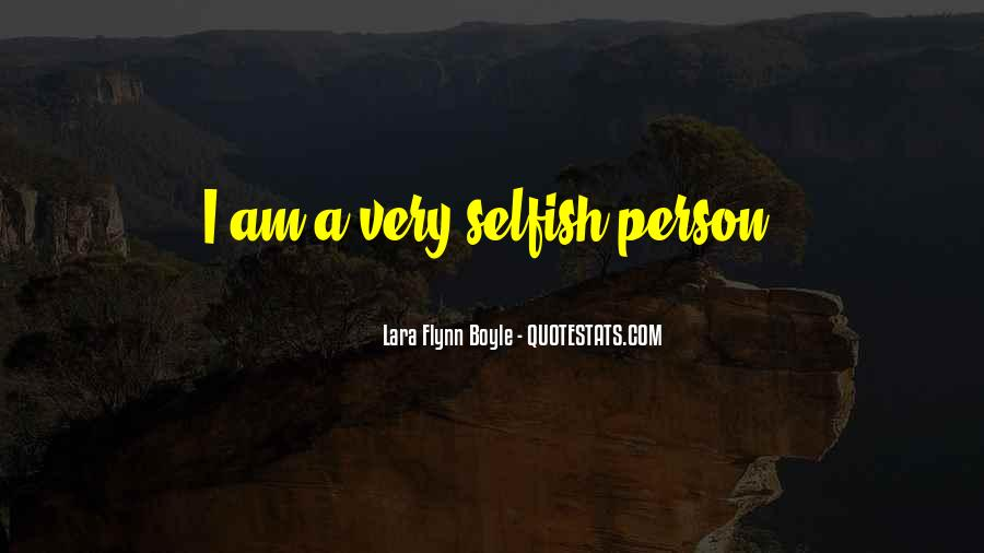 Quotes About Selfish Person #1041723