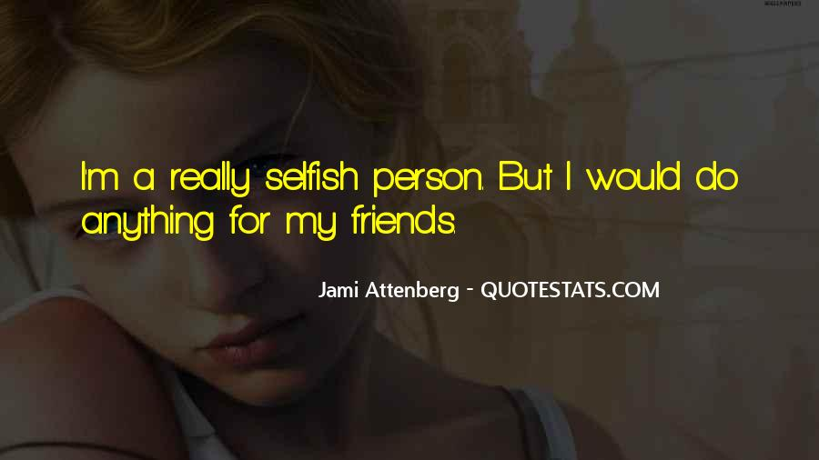 Quotes About Selfish Person #289827