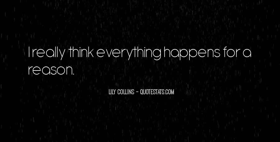 Quotes About Whatever Happens For A Reason #197896