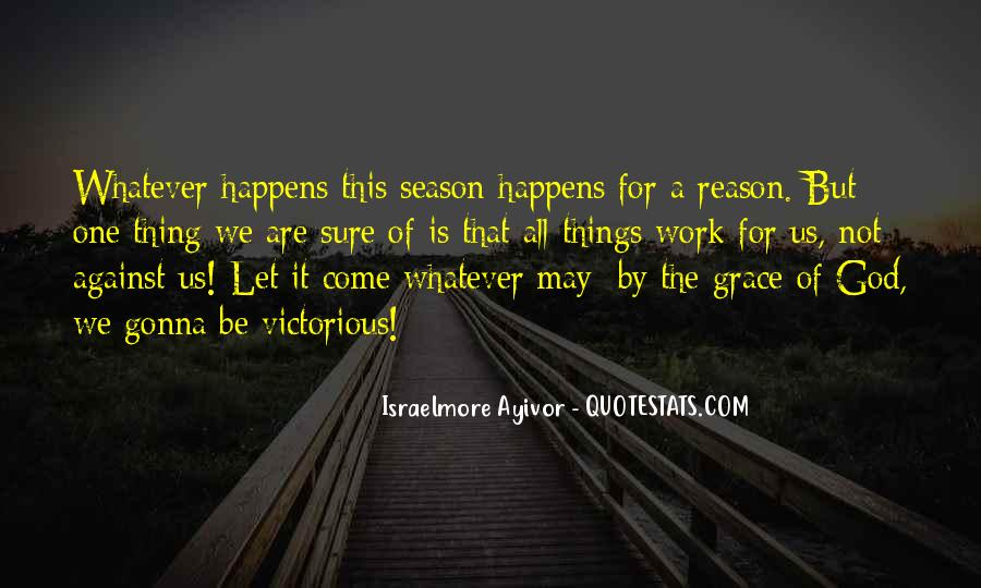 Quotes About Whatever Happens For A Reason #390825