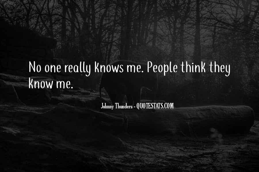 Quotes About No One Knows Me #1208678