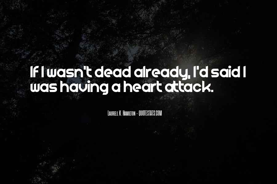 Quotes About Having A Heart Attack #1276405
