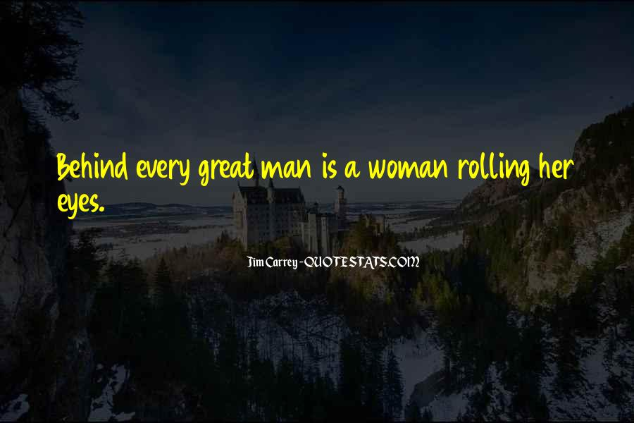 Quotes About Behind Every Great Man #1555911