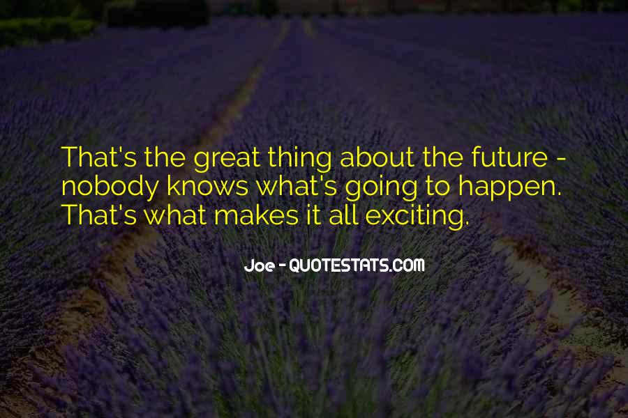 Quotes About Exciting Things To Come #9879