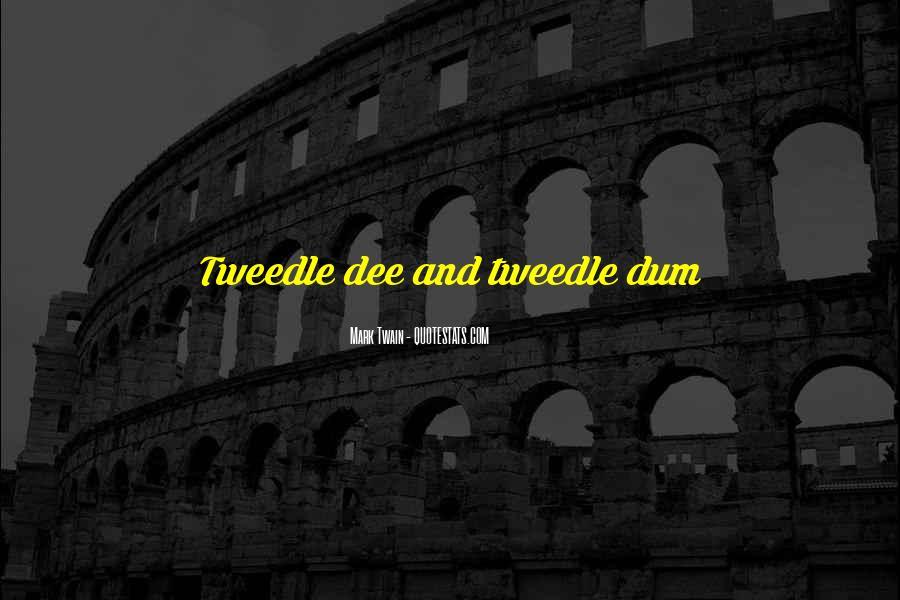 Quotes About Tweedle Dee And Tweedle Dum #328093