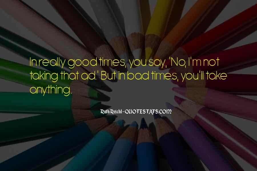 Quotes About You Have To Take The Good With The Bad #106171