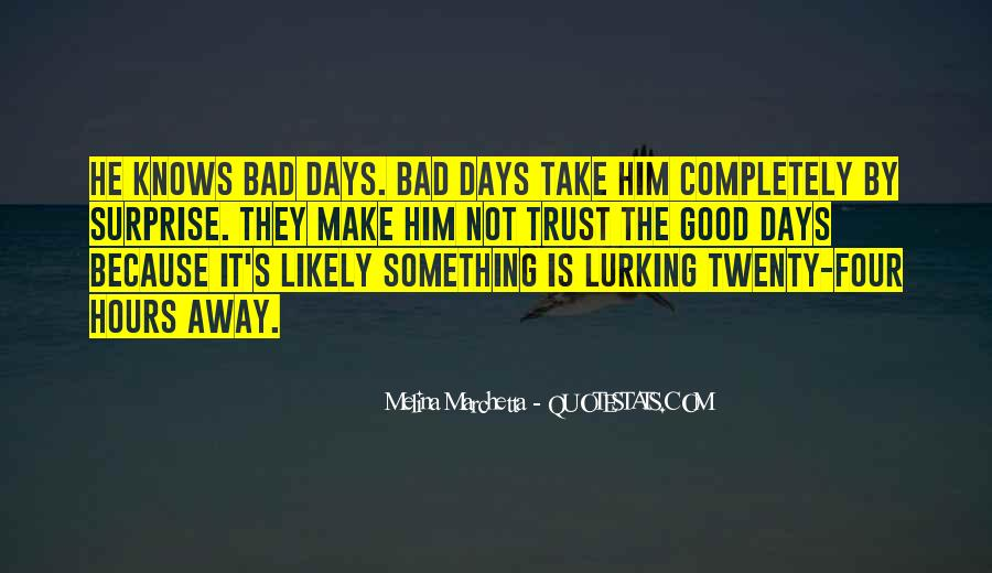 Quotes About You Have To Take The Good With The Bad #19907