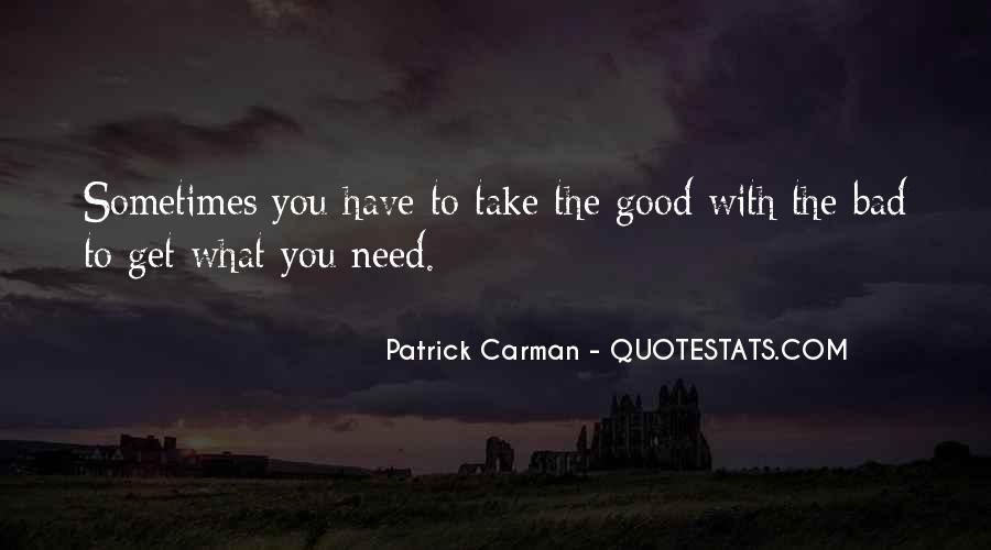 Quotes About You Have To Take The Good With The Bad #306672
