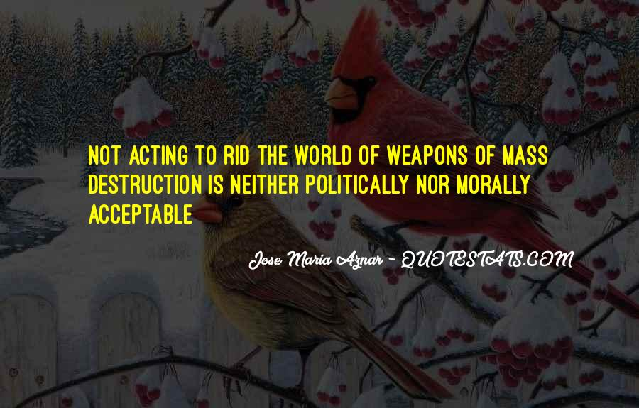 Quotes About Weapons Of Mass Destruction #174634