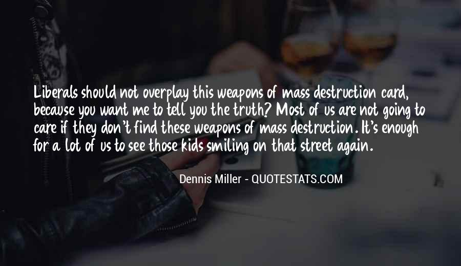 Quotes About Weapons Of Mass Destruction #190029