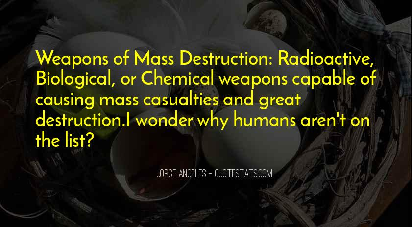Quotes About Weapons Of Mass Destruction #277640