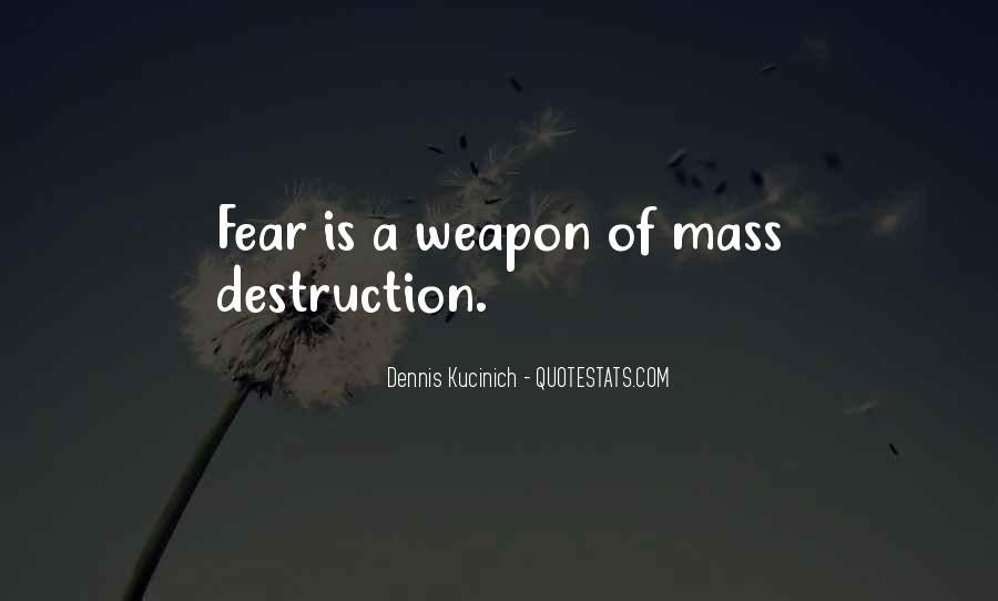 Quotes About Weapons Of Mass Destruction #489447