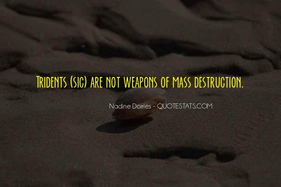 Quotes About Weapons Of Mass Destruction #647800