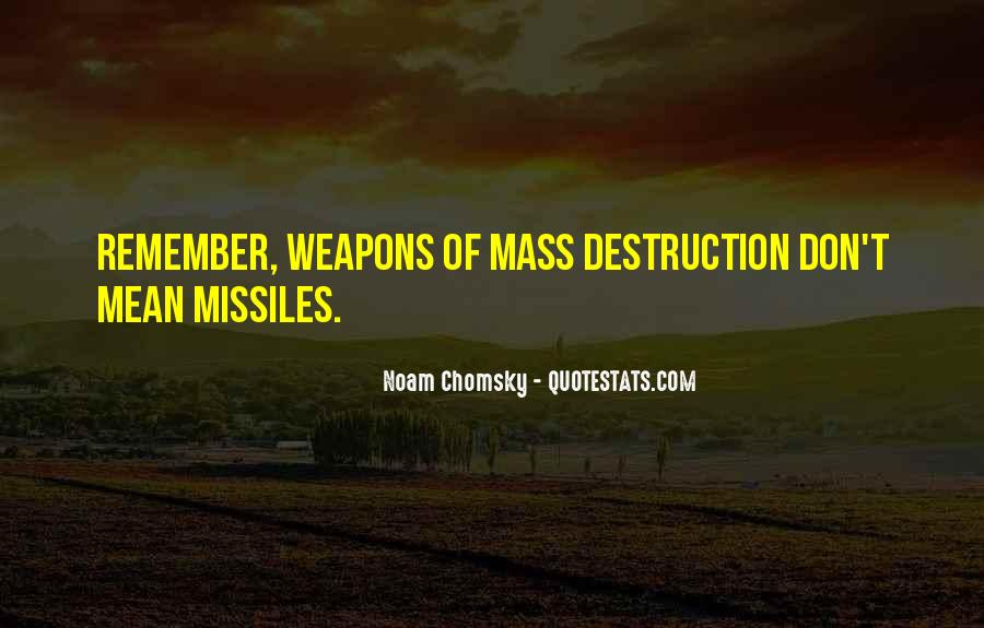 Quotes About Weapons Of Mass Destruction #685906