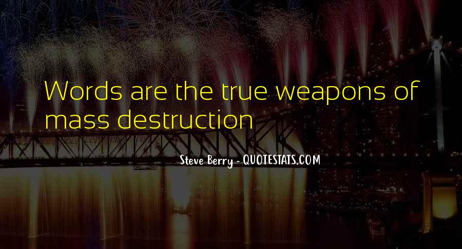 Quotes About Weapons Of Mass Destruction #696722