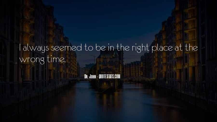 Quotes About Right Place Wrong Time #1467323
