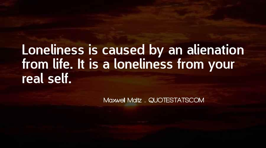 Quotes About Alienation And Loneliness #776124