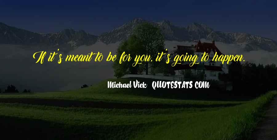 Quotes About If It's Meant To Be #890546