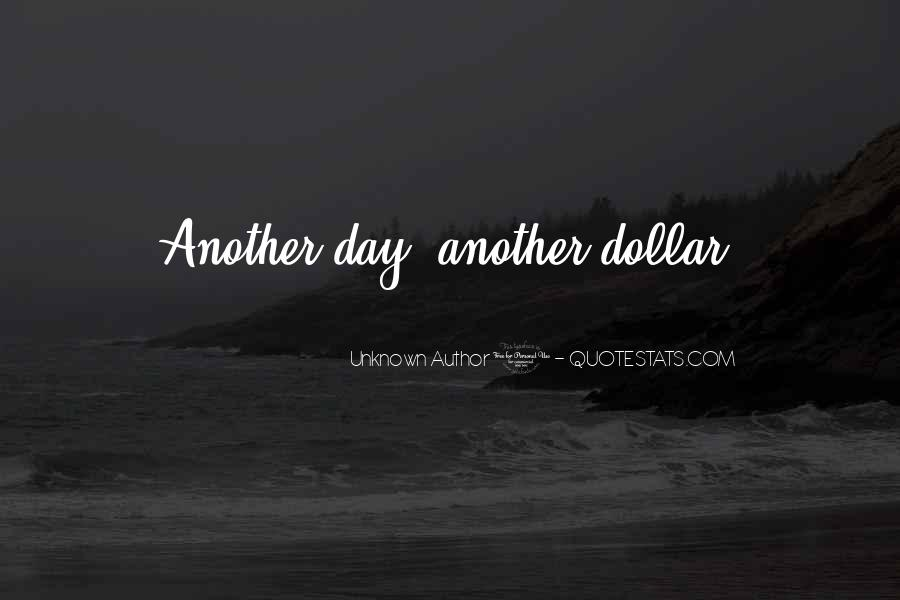 Quotes About Another Day Another Dollar #1809220