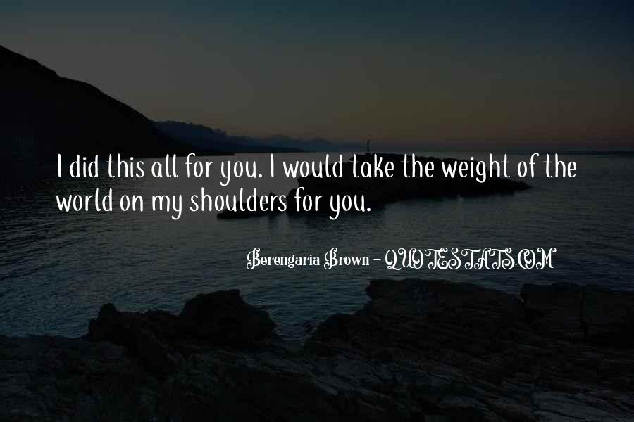 Quotes About Weight On Your Shoulders #1259844