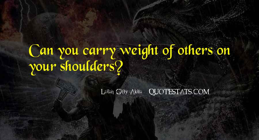 Quotes About Weight On Your Shoulders #259061