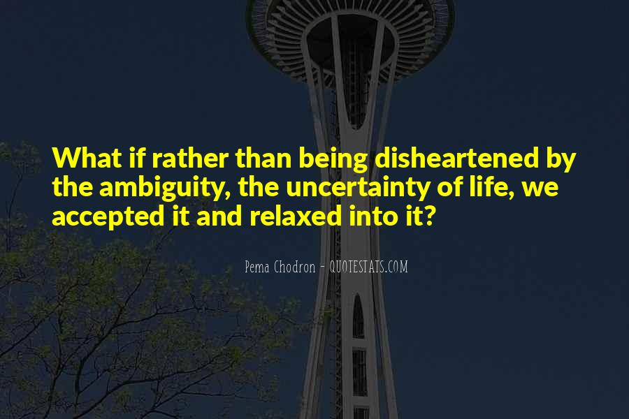 Quotes About The Uncertainty Of Life #1589817