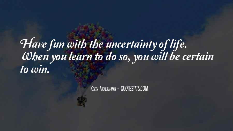 Quotes About The Uncertainty Of Life #1782648