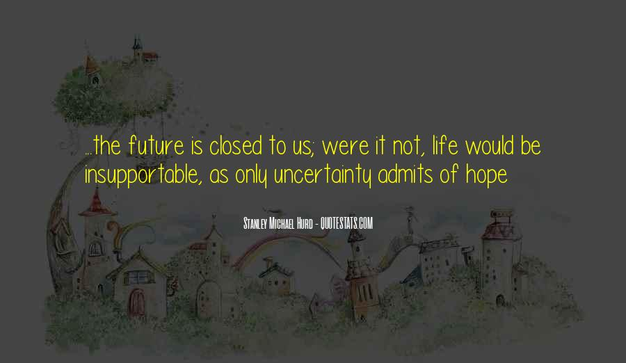 Quotes About The Uncertainty Of Life #954063