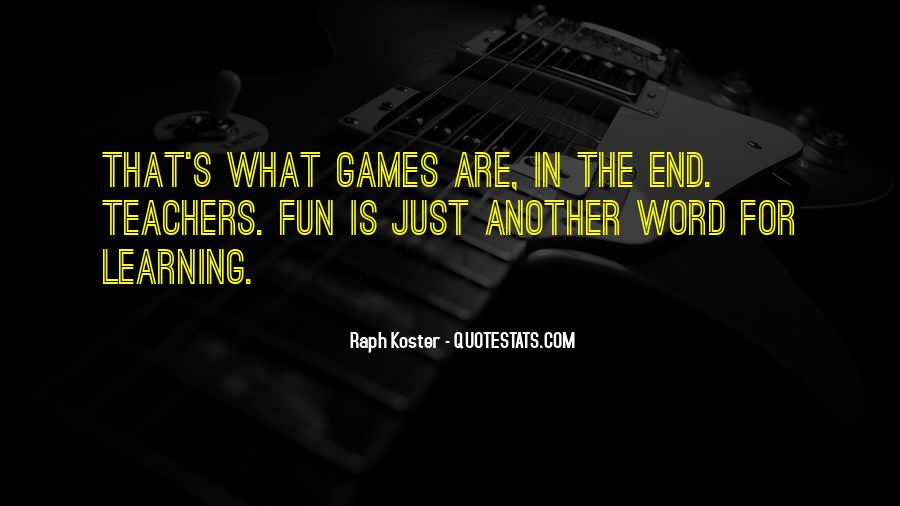 Quotes About Learning Through Games #1515315