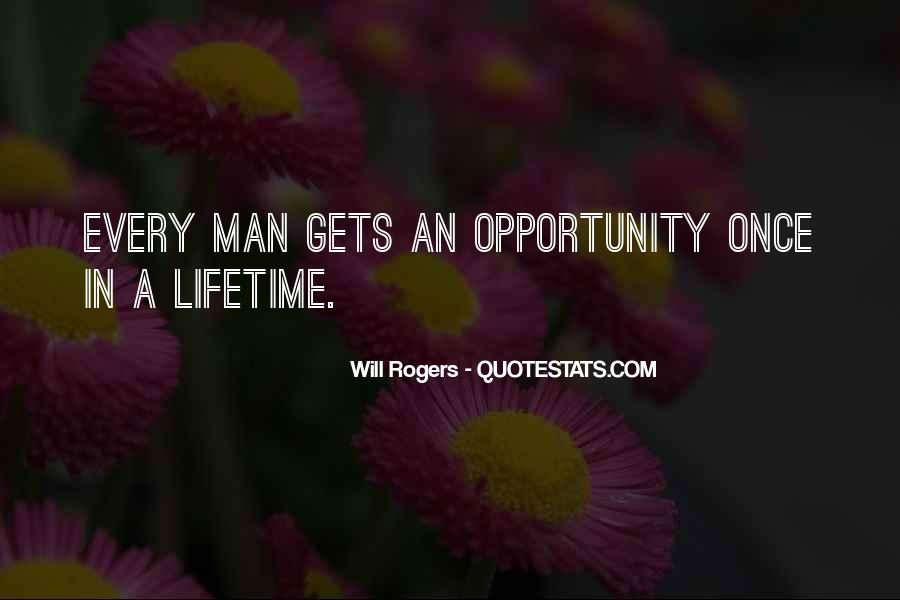 Quotes About Once In A Lifetime Opportunity #1069920