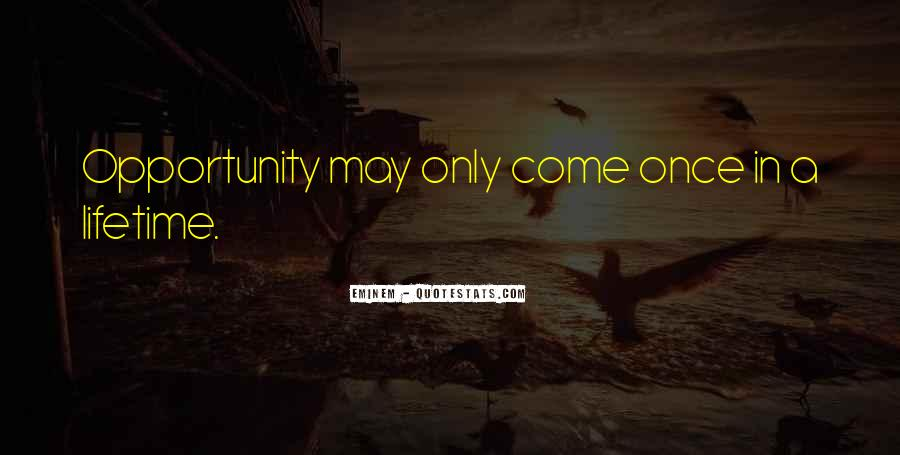 Quotes About Once In A Lifetime Opportunity #987051