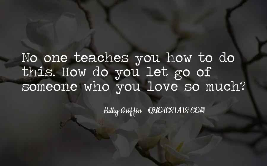 Quotes About Letting Go Of Someone You Love #200582