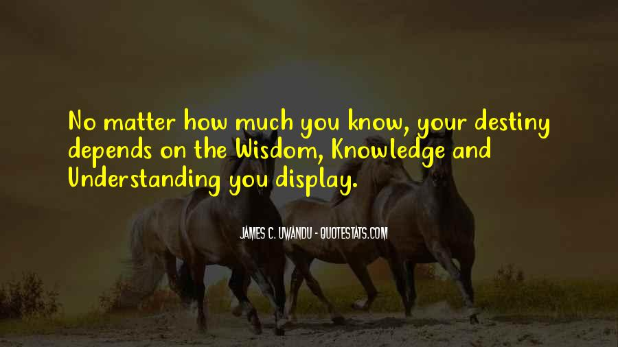 Quotes About Wisdom Knowledge And Understanding #1249159