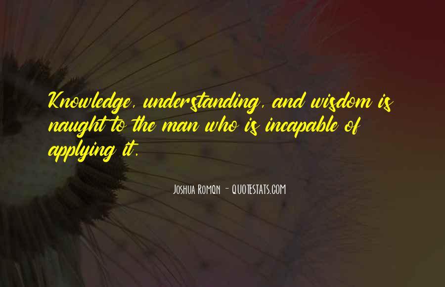 Quotes About Wisdom Knowledge And Understanding #203963