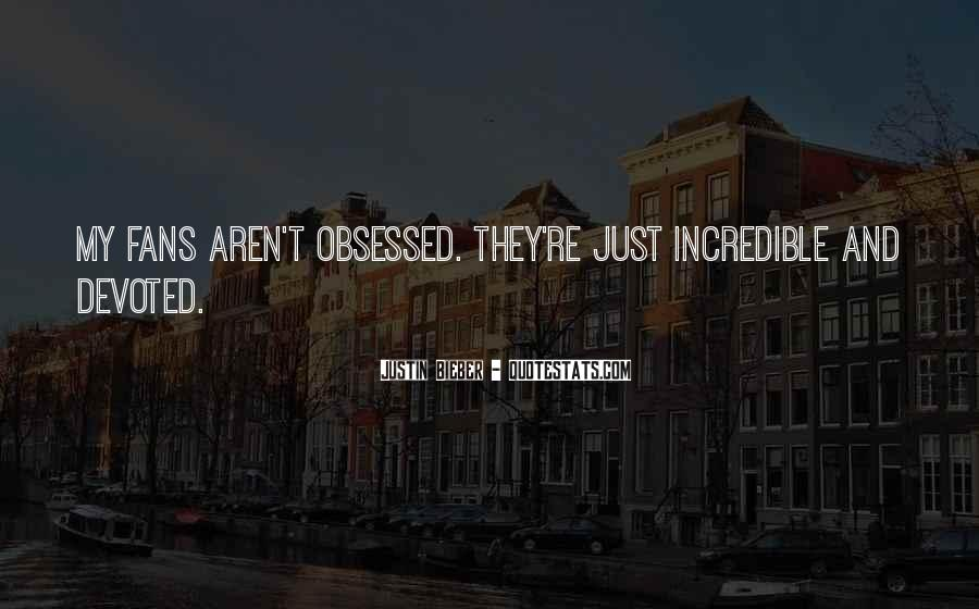 Quotes About Obsessed Fans #1033578