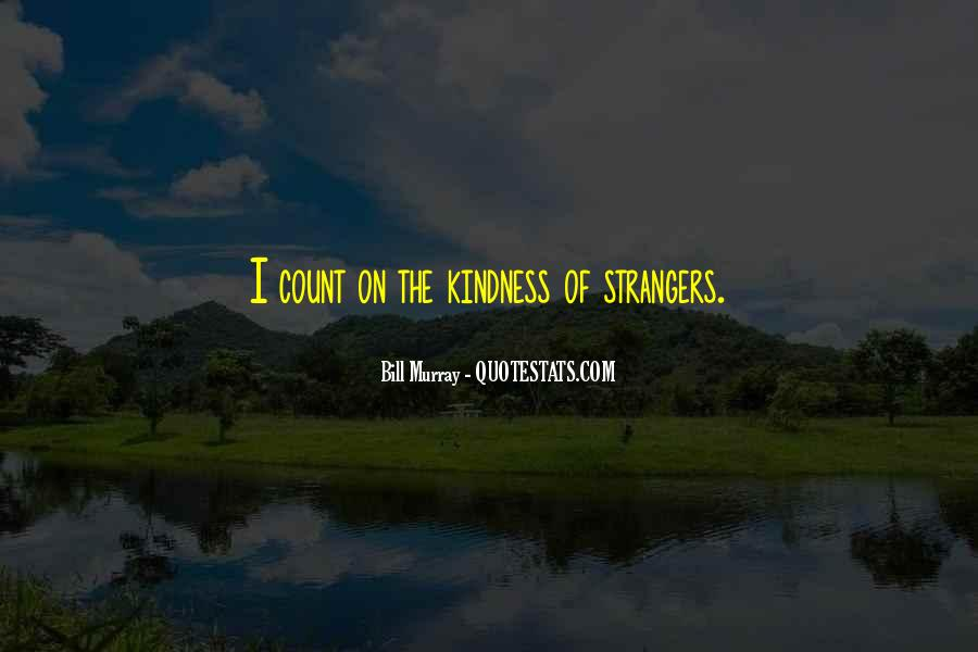 Quotes About A Stranger's Kindness #542525