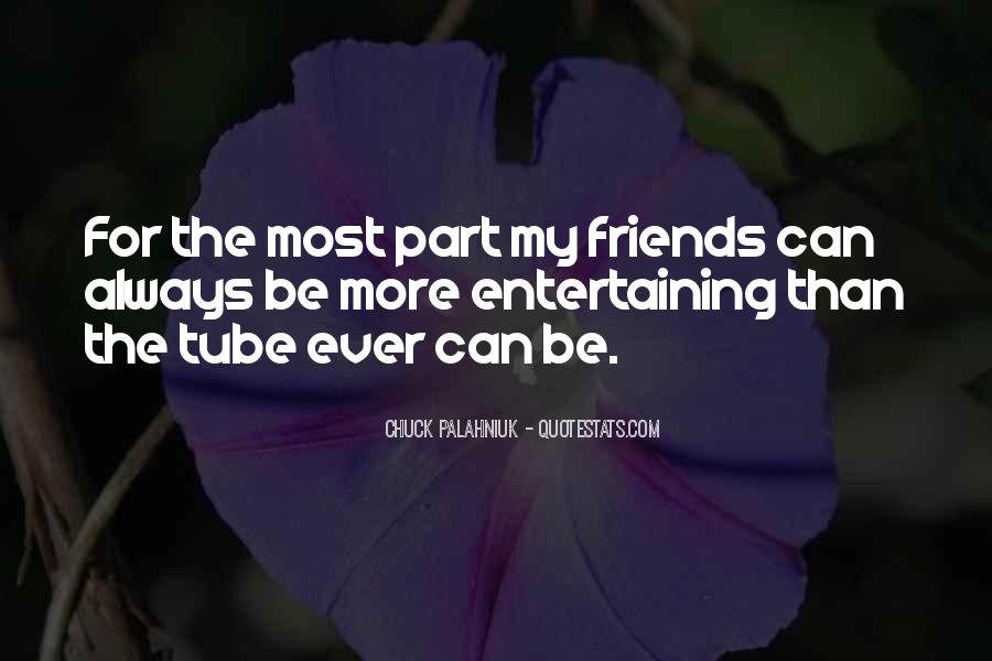 Quotes About Entertaining Friends #612820