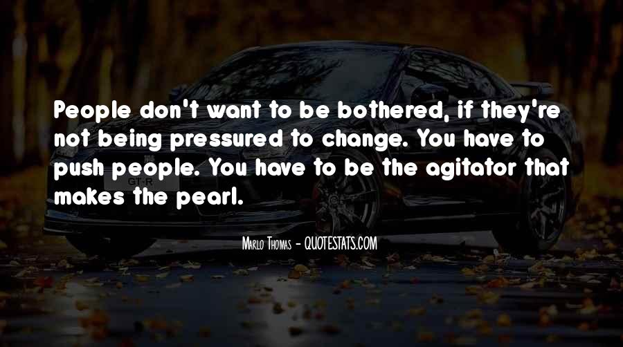 Quotes About Being Bothered #936241