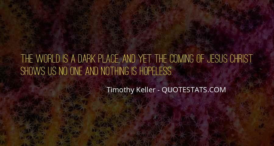 Quotes About Coming Out Of A Dark Place #989491