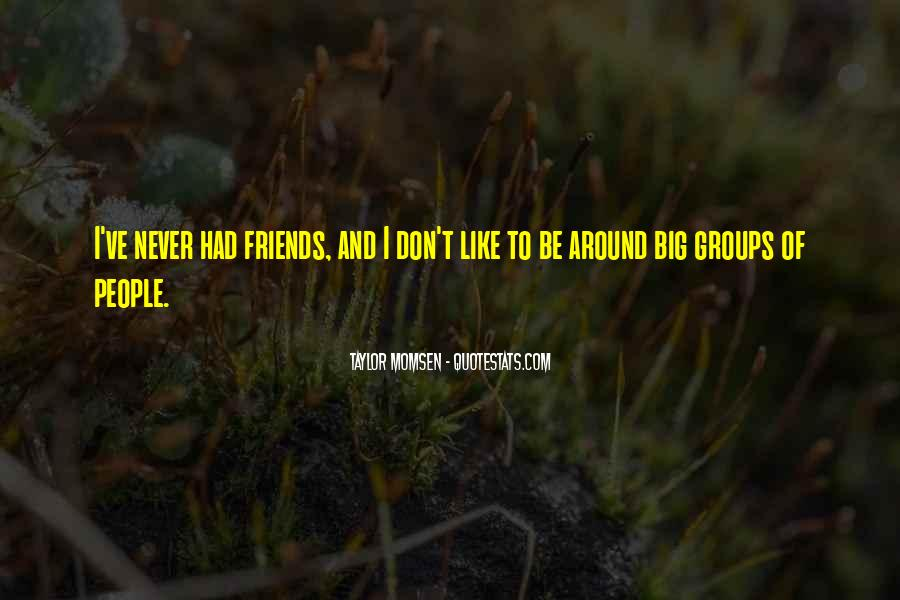 Quotes About Big Groups Of Friends #767182