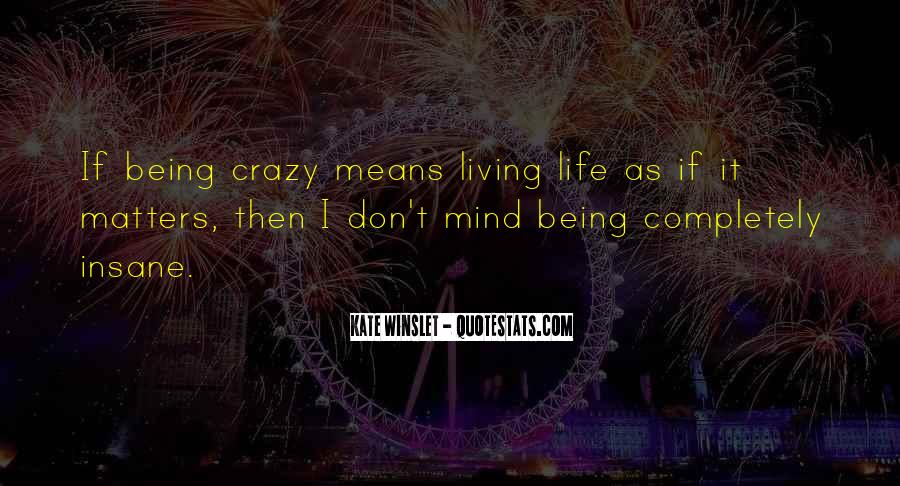 Quotes About Being Crazy In Life #1688096