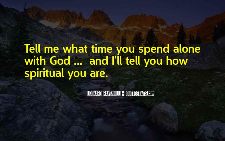 Quotes About Spend Time Alone #1785069
