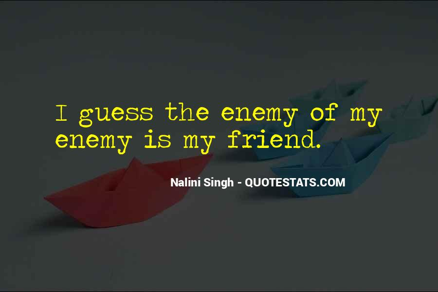 Quotes About Friend And Enemy #15271