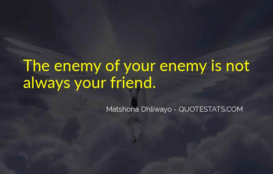 Quotes About Friend And Enemy #155009