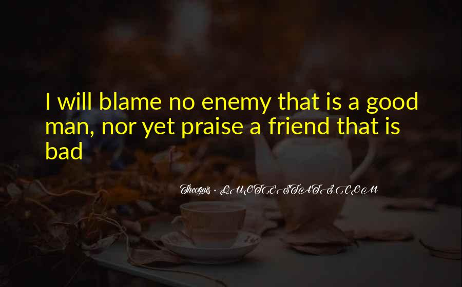 Quotes About Friend And Enemy #315055