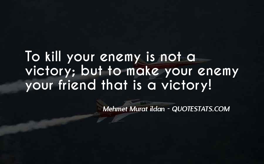 Quotes About Friend And Enemy #361992