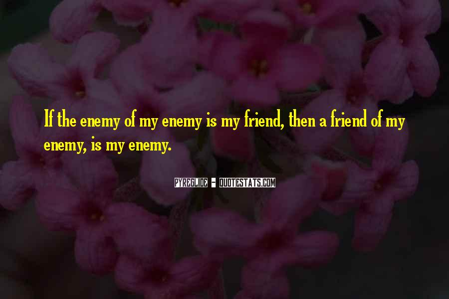 Quotes About Friend And Enemy #369059